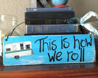 This is How We Roll Camper Vintage Travel Trailer RV Turquoise  Blue Turquoise Wood sign YUMMY OOAK fun retro