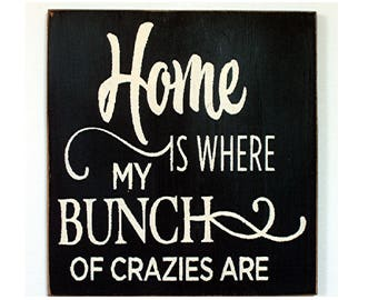 Home is where my bunch of crazies are wood sign