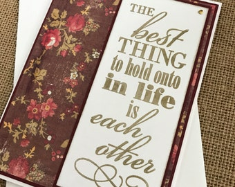 The best thing to hold onto in life is each other - on floral paper- Handmade Greeting Card