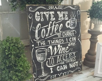 Give me coffee  to change the things i can wooden sign wine for the things i can not 16x20 wooden sign -  distressed wooden sign