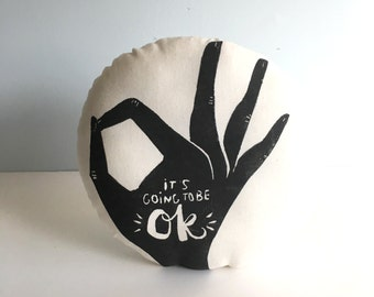 It's Going to be OK. 12x12 Round Pillow. Hand Woodblock Printed.  Ready to Ship.