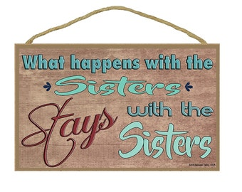 "What Happens With The Sisters Stays With The Sisters Sign 10.5""X7"""