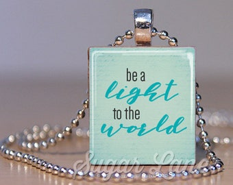 Be a Light to the World Necklace - (BALA1 - Inspirational Necklace) - Scrabble Tile Pendant with Chain - Inspirational Jewelry