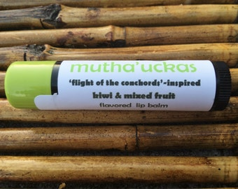 Mutha'uckas lip balm - Flight of the Conchords-inspired lip balm - kiwi and fruit flavored lip balm from Aromaholic