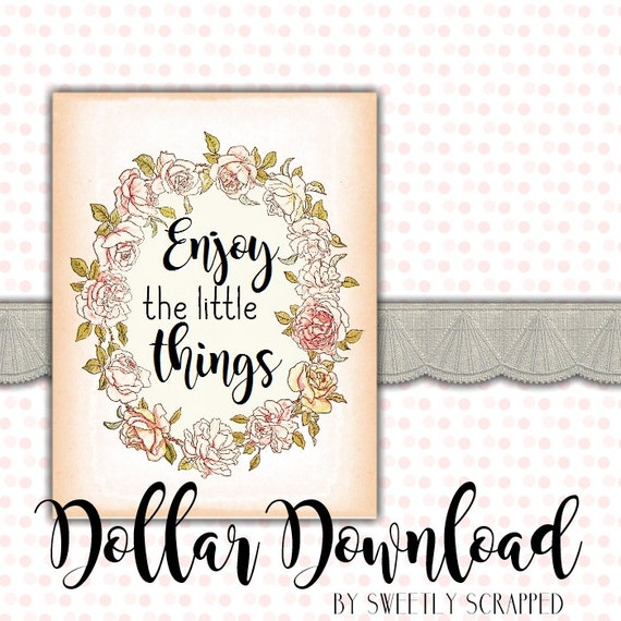 Enjoy The Little Things ... Instant Download... Shabby Chic, Print, DIY, Wall Art, Frame, Quote, Vintage Look, Floral, Instant Art, PDF