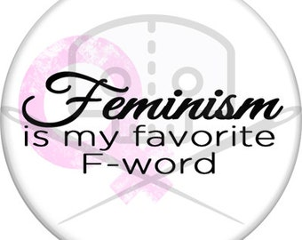 Feminism Is My Favorite F-Word Button - Profits Donated