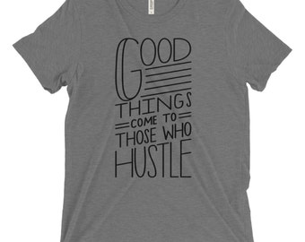 Good Things Come To Those Who Hustle Tshirt