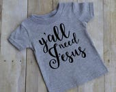 Y'all need Jesus - baby t-shirt - kid t-shirt - toddler t-shirt - fun kid shirt - girl shirt - Southern style