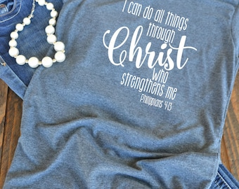 I can do all things through Christ who strengthens me - Philippians 4 - Christian graphic t-shirt  - woman's graphic t-shirt - Bible verse