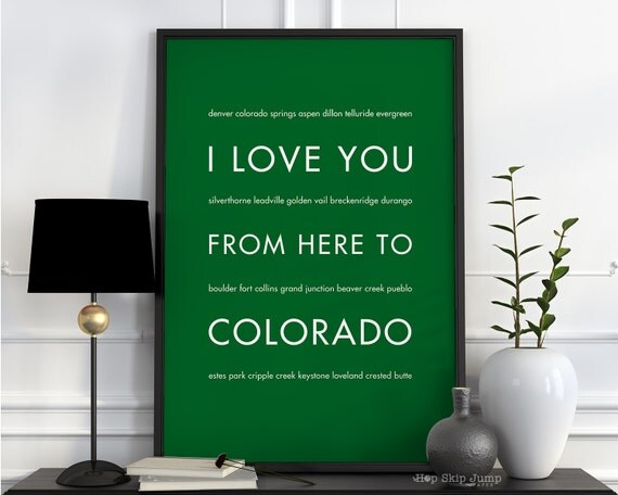 Traveler Gift Idea, Colorado State Poster, I Love You From Here To COLORADO, Shown in Grass Green - Custom Color, Free U.S. Shipping