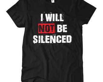 I Will Not Be Silenced T-shirt - S M L XL 2x - Ladies' Tee, Gift For Her, Girl, I Will Not Be Silenced Shirt, Political Shirt, Activist Tee