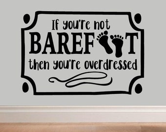 If you're not barefoot you're overdressed - summer beach wall decal - summer decor decal vinyl wall decal WD125