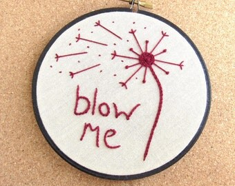 "Embroidery Hoop Art • ""Blow Me"" • Embroidered Bratty Dandelion Wall Hanging"