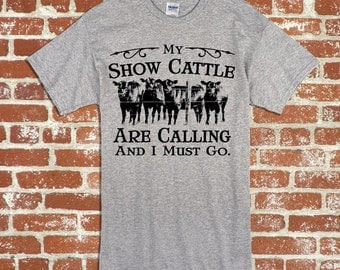 Show Cattle My Show Cattle Are Calling Unisex Adult and Youth Tshirt
