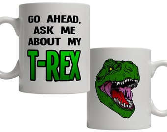 Go Ahead, Ask Me About My T-Rex Coffee Mug Funny Tyrannosaurus Dinosaur Geek Geekery Nerdy Humor Joke Makes A Great Gift
