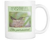 11 oz Nevertheless She Persisted Mug, Hummingbird Tea Cup, Inspirational Coffee Mug, Gifts for Women
