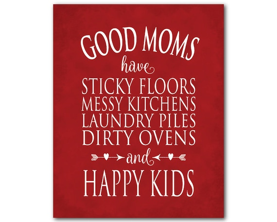 Good Moms Have Sticky Floors Dirty Kitchens Laundry Piles