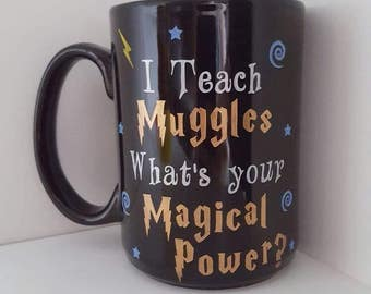 I teach Muggles What's Your Magical Power Painted Coffee Mug/Harry Potter/Muggles/Teacher/16oz/Dishwasher Safe