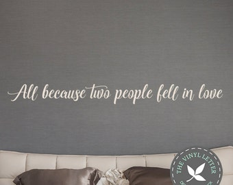 All Because Two People Fell In Love Style 2 | Vinyl Wall Decal Decor Sticker