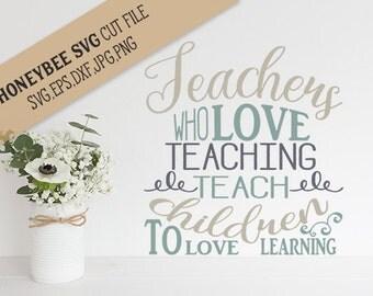 Teachers Who Love Teaching svg Teacher svg Teacher quote svg Teacher gift svg Love teaching svg Silhouette svg Cricut svg School gift svg
