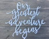 """Our greatest adventure begins Wedding Cake Topper 6"""" inches wide, Travel Cake Topper Unique Rustic Laser Cut Wood Toppers Cute Fun Toppers"""