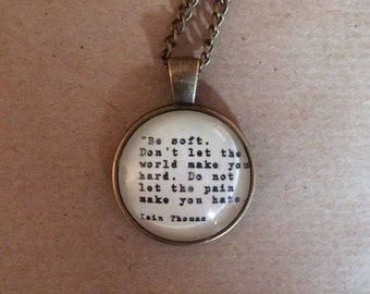 Be Soft-  Iain Thomas Quote Necklace -  Handmade Unique