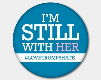Love Trumps Hate Magnet or Button. I'm Still With Her. Hillary Clinton. Nasty Woman. I'm With Her. Stronger Together. Democrat. Feminist