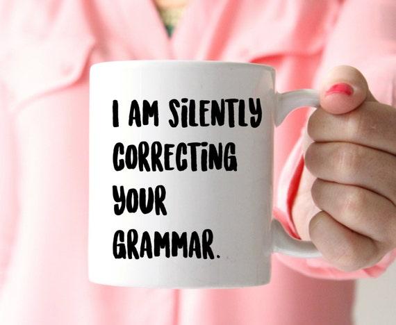 I am silently correcting your grammar mug nerd mug grammar coffee mug teacher coffee mug funny mug
