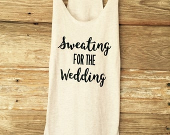 Sweating for the wedding tank top / womens workout tops / womens wedding tops