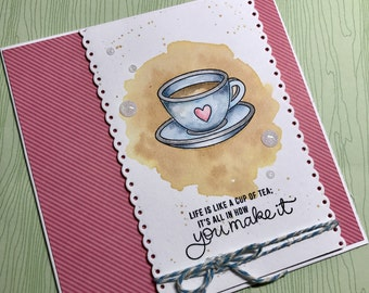 Tea Greetings Card - Life is like a cup of tea, it's all in how you make it.