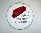 Office Space Embroidery Hoop  - 7 Inch Hoop - I believe you have my stapler - Swingline - Milton