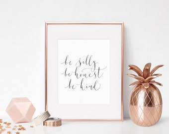 be silly. be honest. be kind. Instant download printable wall art - motivational - printable quote in calligraphy