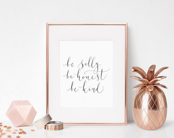 Featured listing image: be silly. be honest. be kind. Instant download printable wall art - motivational - printable quote in calligraphy