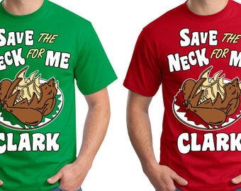 Save the Neck for me Clark   Christmas Vacation T-shirt
