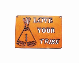 Love Your Tribe Teepee sign made out of rusted metal