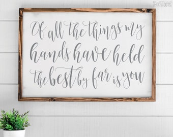 Of All The Things My Hands Have Held, The Best By Far Is You | FREE SHIPPING | Nursery Sign | Farmhouse Wood Sign | Shabby Chic | 35x23