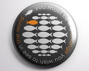 You Must be the Change you wish to see in the world - Protest button badge 25mm (1 inch)