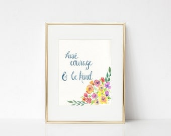 Have Courage and Be Kind Print - Have Courage Be Kind Quote - Be Kind Poster - Kindness Art Print - Dorm Room Art Print - Floral Quote Print