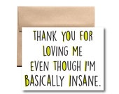Thank You for Loving Me Even Though I'm Basically Insane Card