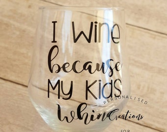 I wine because my kids whine- Humour Glass - Funny Glass