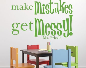 Quote Wall Decals - Take Chances Make Mistakes Get Messy - Ms. Frizzle