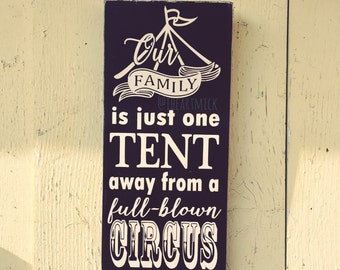 Our Family Is Just One Tent Away From A Full Blown Circus Wood Sign