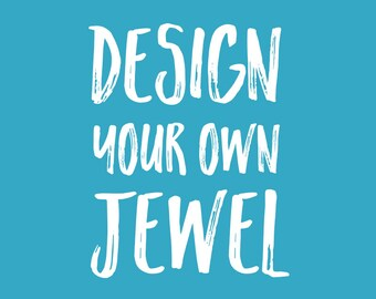 Design your jewel, create your jewel, custom made jewelry with sterling 925 silver or 18k gold plated