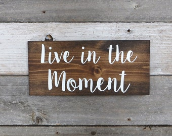"""Inspirational Rustic Hand Painted Wood Sign """"Live in the Moment"""" Available Two Sizes -  Dark Walnut or Gray"""