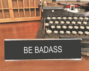 Office Signs, Office Desk Signs,  Home Office,  Co-Worker Gifts,  Funny Office Signs, Office Decor, Executive Gifts, BE BADASS