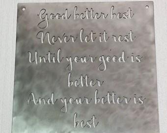 """Good Better Best Never Let It Rest Until Your Good Is Better And Your Better Is Best Metal Sign - 16"""" x 16"""""""
