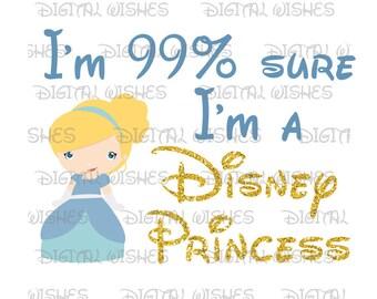 LIttle Cinderella 99% Sure I'm a Disney Princess Digital Iron on transfer clip art INSTANT DOWNLOAD DIY for Shirt