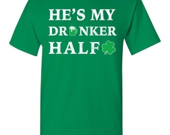 St. Patrick's Day Shirt St. Paddys Shirt My Drunker Half Shirt Irish Shirt Irish Drinking Shirt St Patricks Day Shirt Shamrock Shirt