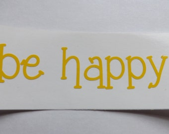 Be Happy  decal, window decal,laptop,mug decal,Yeti decal, personalize decal