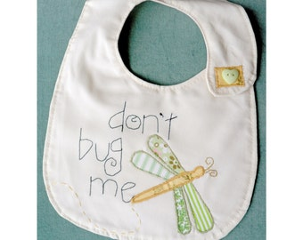Baby Bib Don't Bug Me! Hand sewn Dragonfly applique soft cotton Babies Dribble Bib. Baby Shower Gift. New Baby Boy, Baby Girl. Newborn bib.